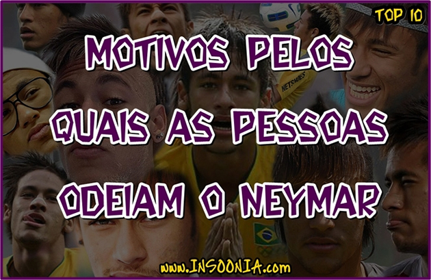 Porque você odeia o Neymar