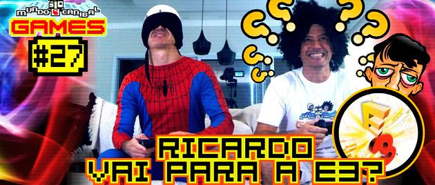 Mundo Canibal Games #27 - Ricardo vai na E3?