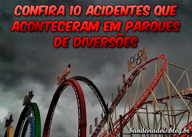 Confira 10 acidentes que aconteceram em parques de diversões