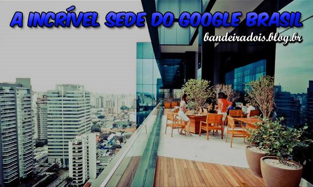 A incrível sede do Google Brasil