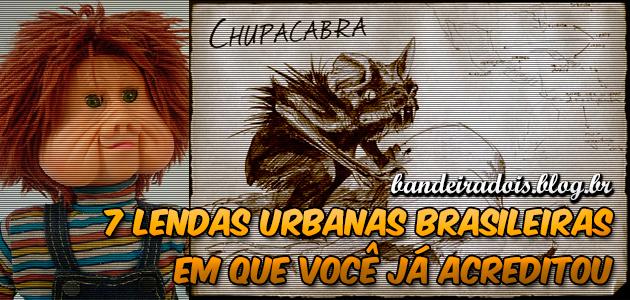 7 lendas urbanas brasileiras em que você já acreditou