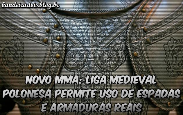 Novo MMA: liga medieval polonesa permite uso de espadas e armaduras reais