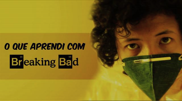 O que aprendi com Breaking Bad