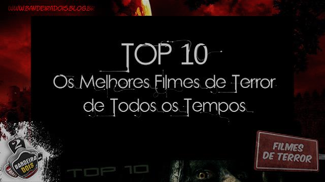 TOP 10 - Os Melhores Filmes de Terror de Todos os Tempos