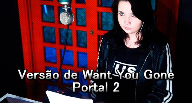 Versão de Want You Gone - Portal 2