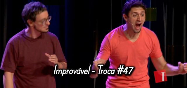 Improvável - Troca #47